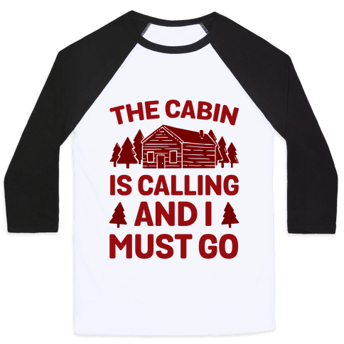 The Cabin Is Calling And I Must Go Baseball Tee