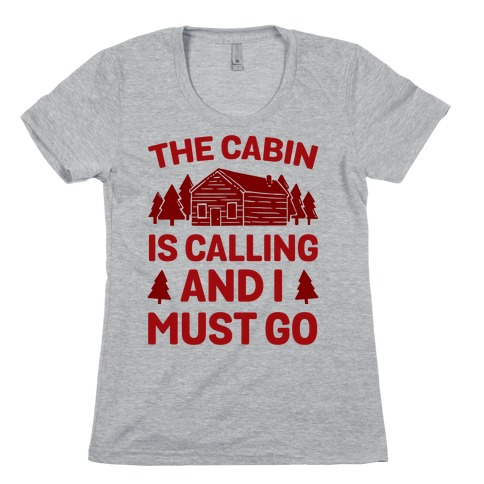 The Cabin Is Calling And I Must Go Womens T-Shirt