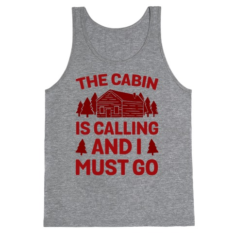 The Cabin Is Calling And I Must Go Tank Top