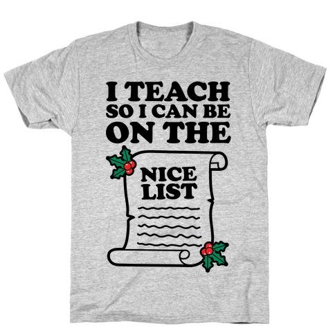 I Teach So I Can Be On the Nice List T-Shirt