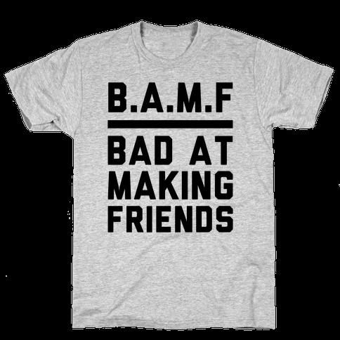BAMF (Bad At Making Friends) Mens T-Shirt