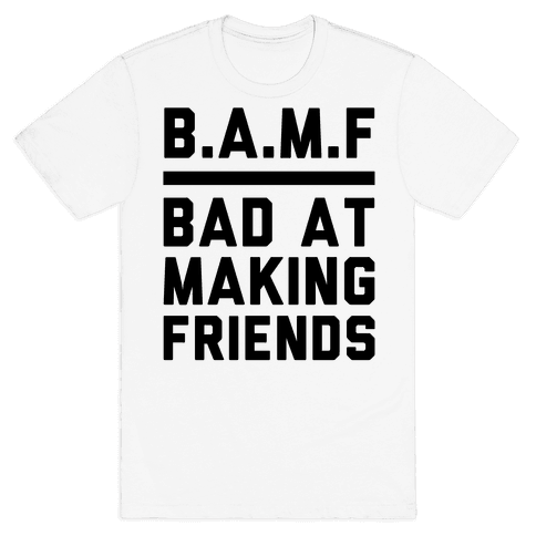 BAMF (Bad At Making Friends) Mens T-Shirt