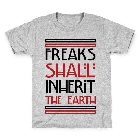 Freaks Shall Inherit the Earth Kids T-Shirt