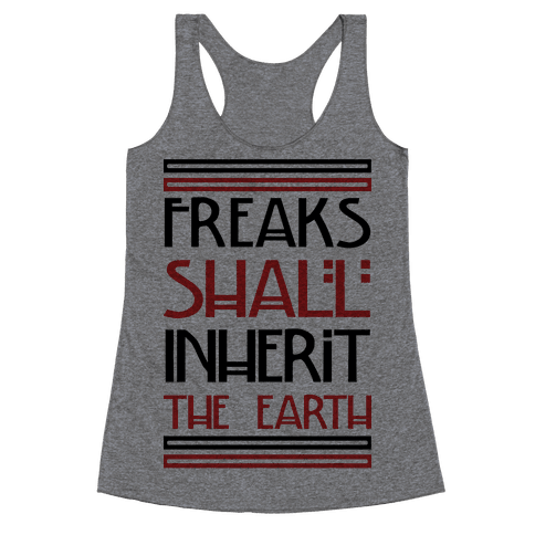 Freaks Shall Inherit the Earth Racerback Tank Top