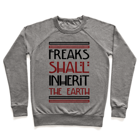 Freaks Shall Inherit the Earth Pullover