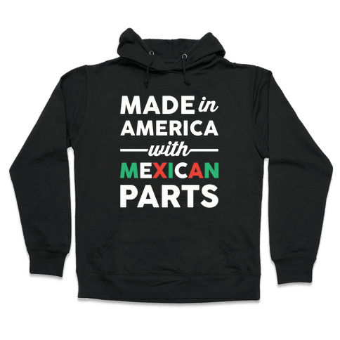 Made In America With Mexican Parts Hooded Sweatshirt