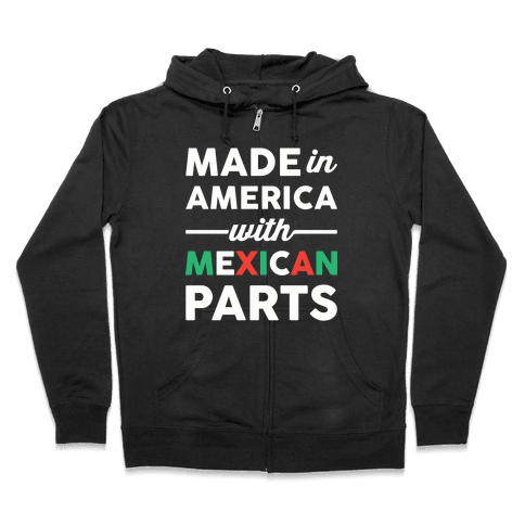 Made In America With Mexican Parts Zip Hoodie
