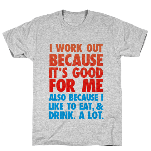 Why I Workout Mens T-Shirt