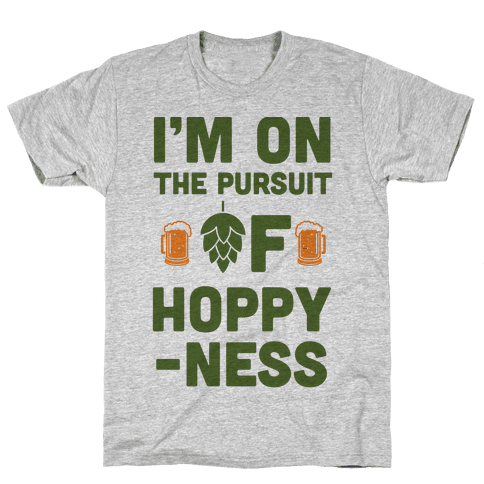 I'm On The Pursuit of Hoppy-ness Mens T-Shirt