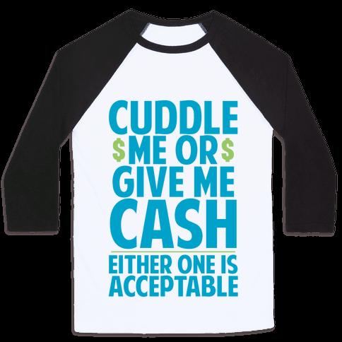Cuddle Me Or Give Me Cash Baseball Tee