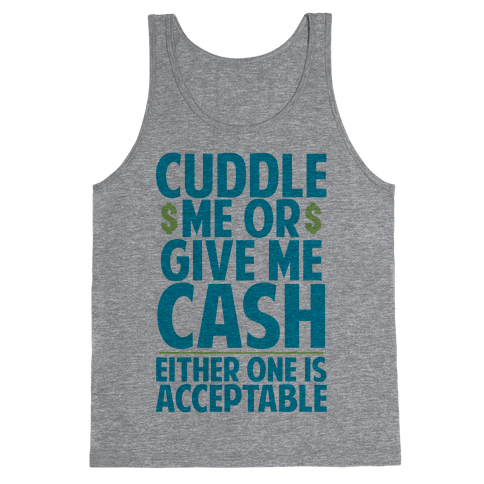 Cuddle Me Or Give Me Cash Tank Top