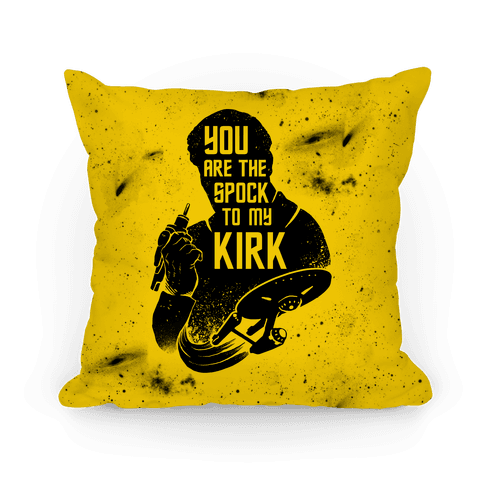 You Are The Spock To My Kirk Pillow