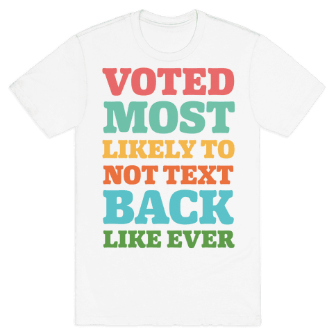 Voted Most Likely To Not Text Back Like Ever Mens T-Shirt