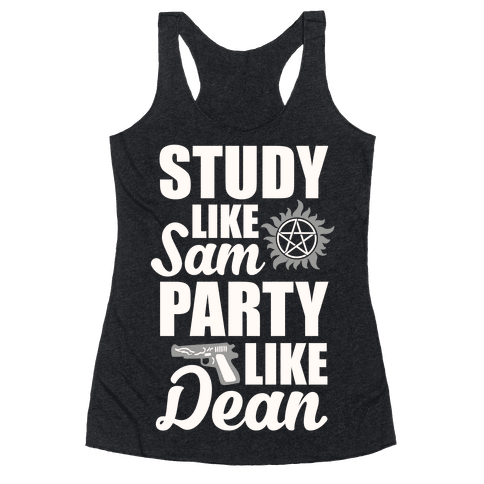 Study Like Sam, Party Like Dean Racerback Tank Top