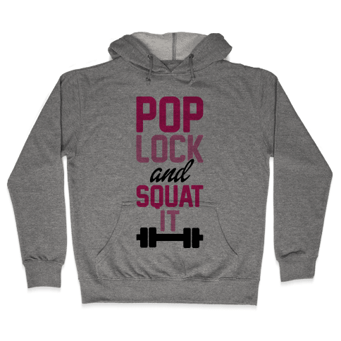 Pop Lock And Squat It Hooded Sweatshirt