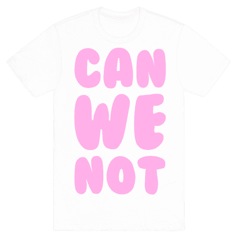 Can We Not Mens T-Shirt