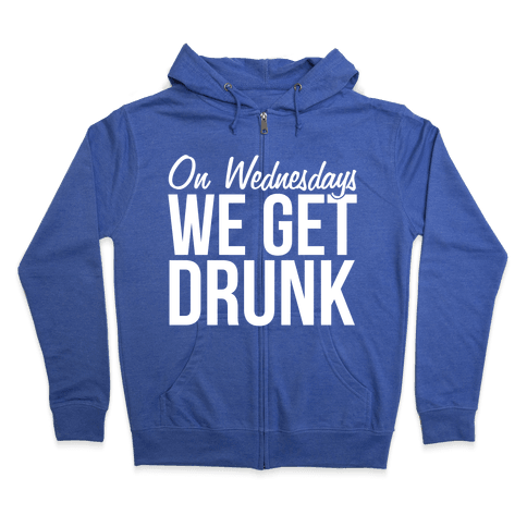 On Wednesdays We Get Drunk Zip Hoodie