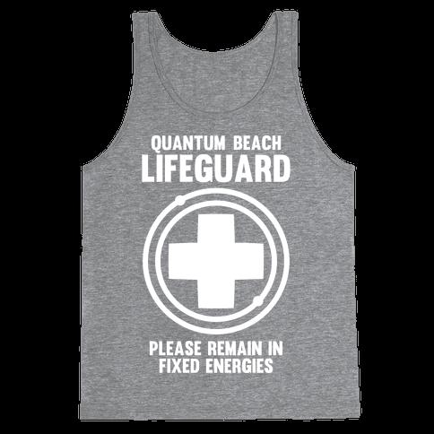 Quantum Lifeguard (Please Remain In Fixed Energies) Tank Top