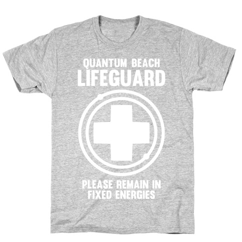 Quantum Lifeguard (Please Remain In Fixed Energies) T-Shirt