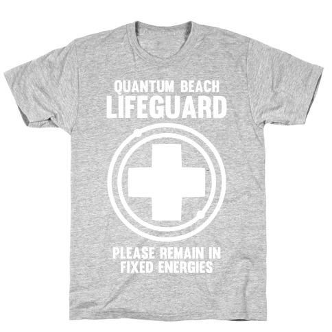 Quantum Lifeguard (Please Remain In Fixed Energies) T-Shirt