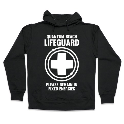 Quantum Lifeguard (Please Remain In Fixed Energies) Hooded Sweatshirt