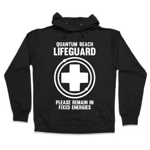 Quantum Lifeguard (Please Remain In Fixed Energies) Hooded Sweatshirt