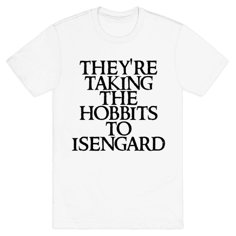 They're Taking The Hobbits To Isengard Mens T-Shirt