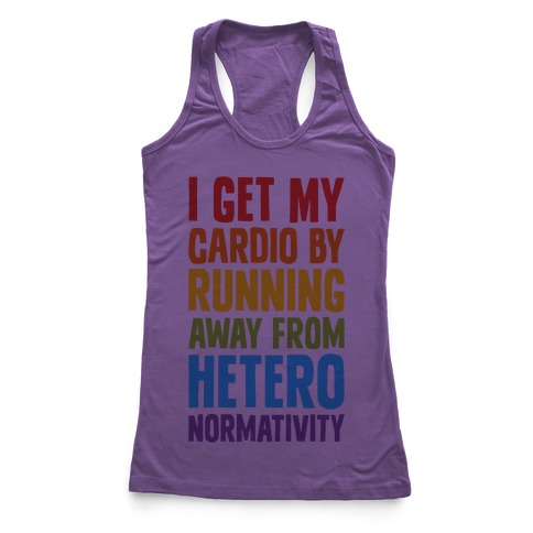 I Get My Cardio By Running Away From Heteronormativity Racerback Tank Top