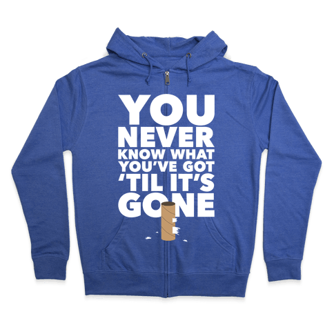 You Never Know What You've Got Zip Hoodie
