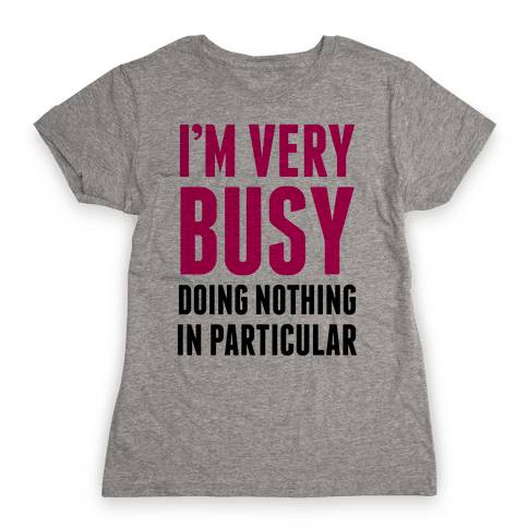 I'm Very Busy Womens T-Shirt