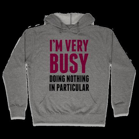 I'm Very Busy Hooded Sweatshirt