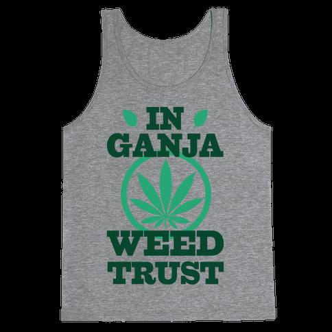 In Ganja Weed Trust Tank Top