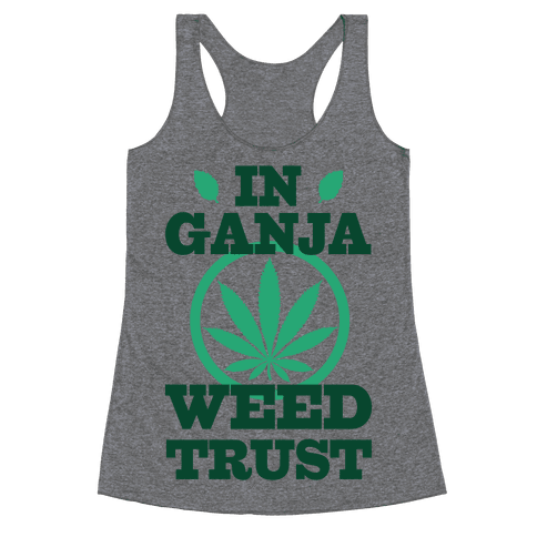 In Ganja Weed Trust Racerback Tank Top