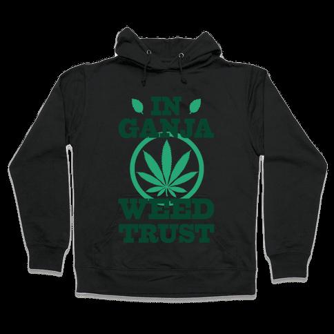 In Ganja Weed Trust Hooded Sweatshirt