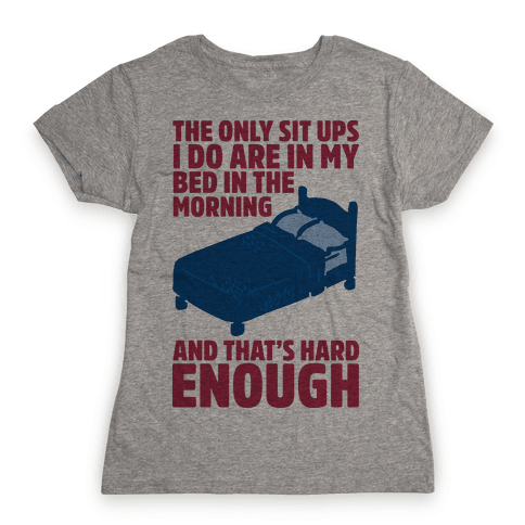 The Only Sit Ups I Do are in My Bed Womens T-Shirt