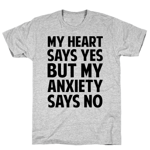 My Heart Says Yes But My Anxiety Says No Mens T-Shirt