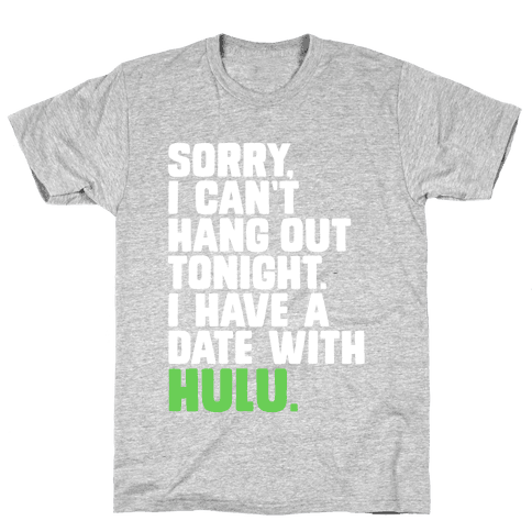 Sorry, I Have a Date with Hulu Mens T-Shirt