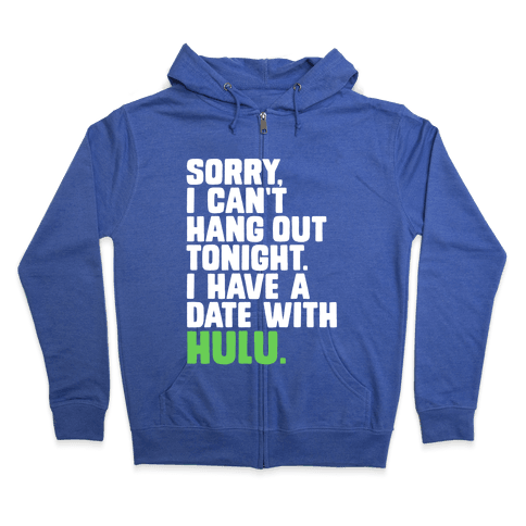 Sorry, I Have a Date with Hulu Zip Hoodie