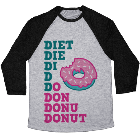 Diet, Die, Di, D, Do, Don, Donu, Donut Baseball Tee