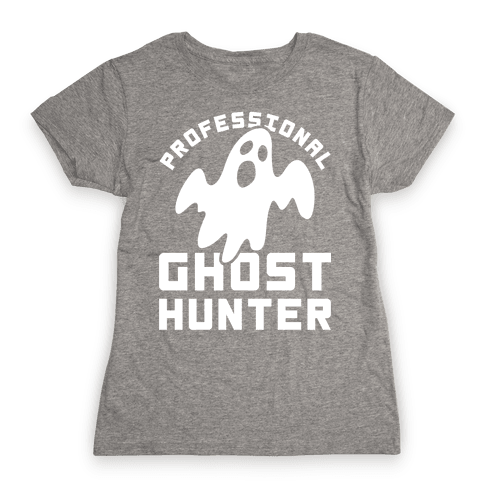 Professional Ghost Hunter Womens T-Shirt