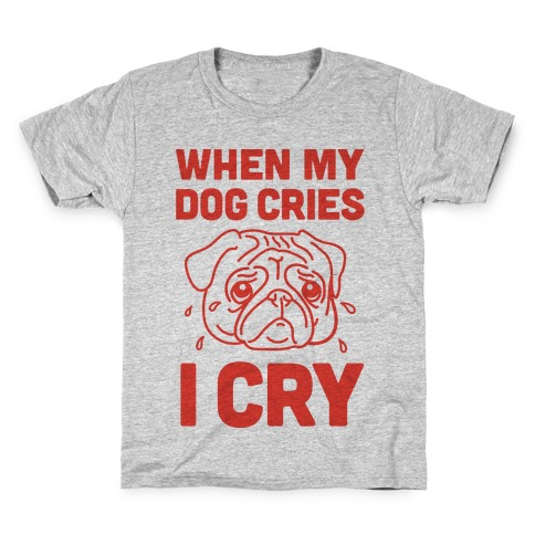 When My Dog Cries, I Cry Kids T-Shirt