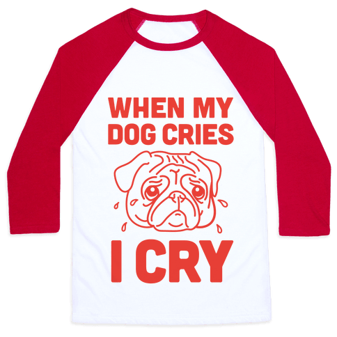 When My Dog Cries, I Cry Baseball Tee