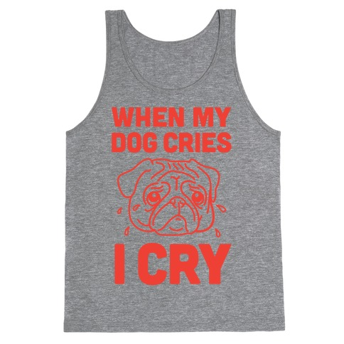 When My Dog Cries, I Cry Tank Top
