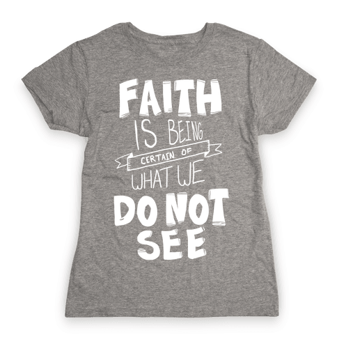 Faith is Being Certain... Womens T-Shirt
