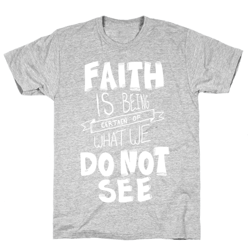 Faith is Being Certain... Mens T-Shirt