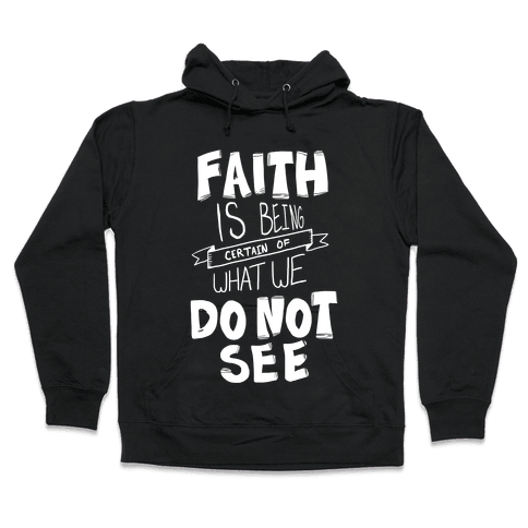Faith is Being Certain... Hooded Sweatshirt