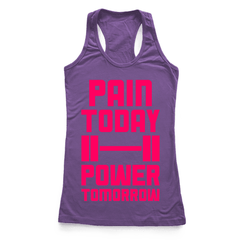 Pain Today, Power Tomorrow Racerback Tank Top