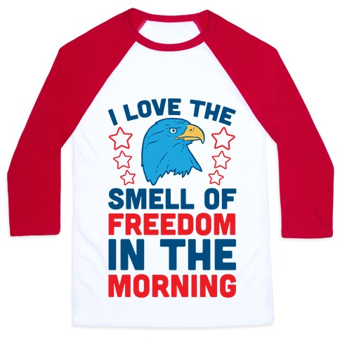 I Love The Smell Of Freedom In The Morning Baseball Tee