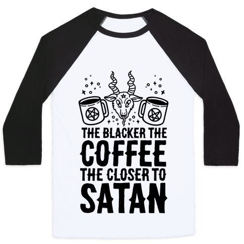 The Blacker The Coffee, The Closer To Satan Baseball Tee