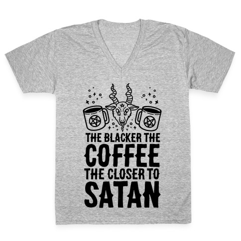 The Blacker The Coffee, The Closer To Satan V-Neck Tee Shirt